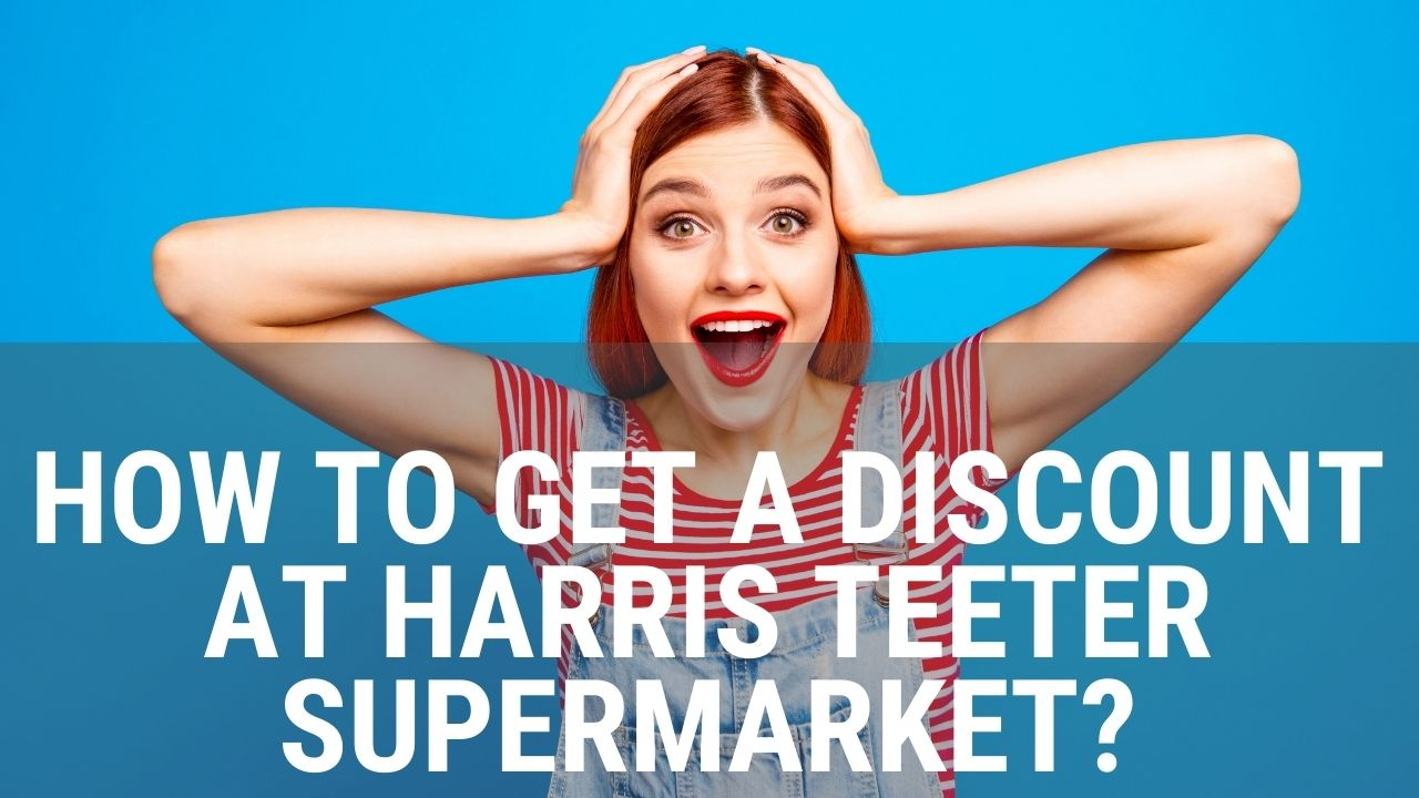 How to Get a Discount at Harris Teeter Supermarket?